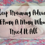 Sleep Training Advice From a Mom Who Tried It All