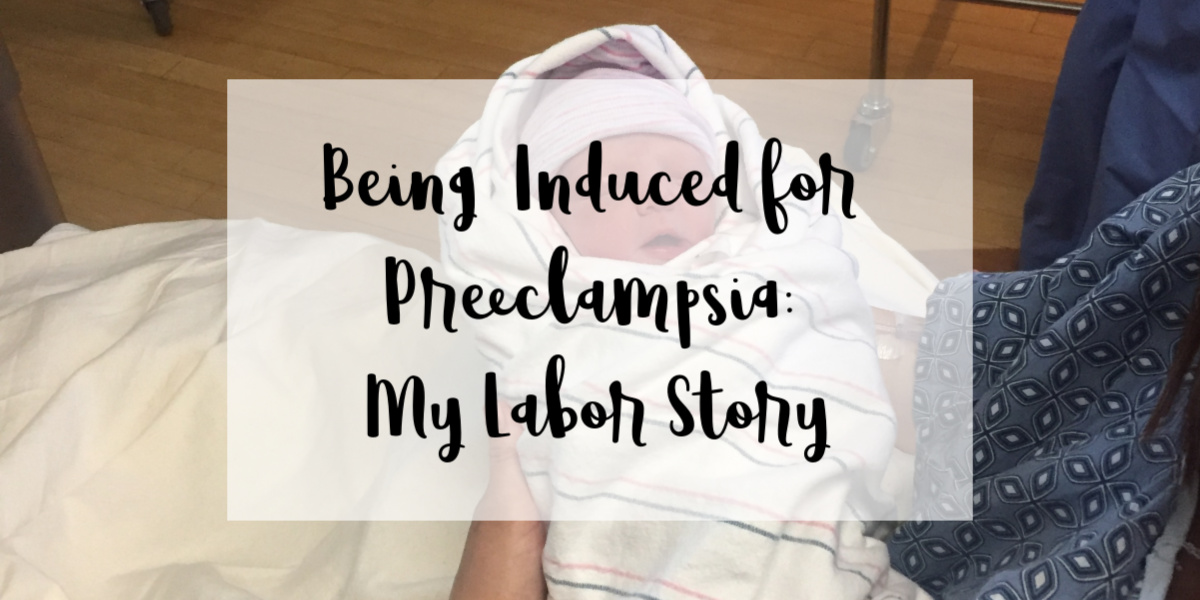 Being Induced for Preeclampsia: My Labor Story
