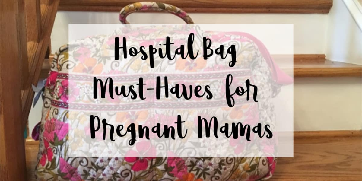 Hospital Bag Must Haves for Pregnant Mamas