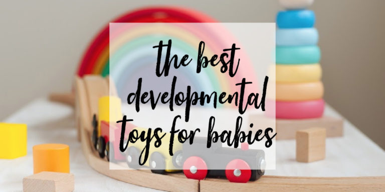 The Best Developmental Toys for Babies (A Month by Month Guide)