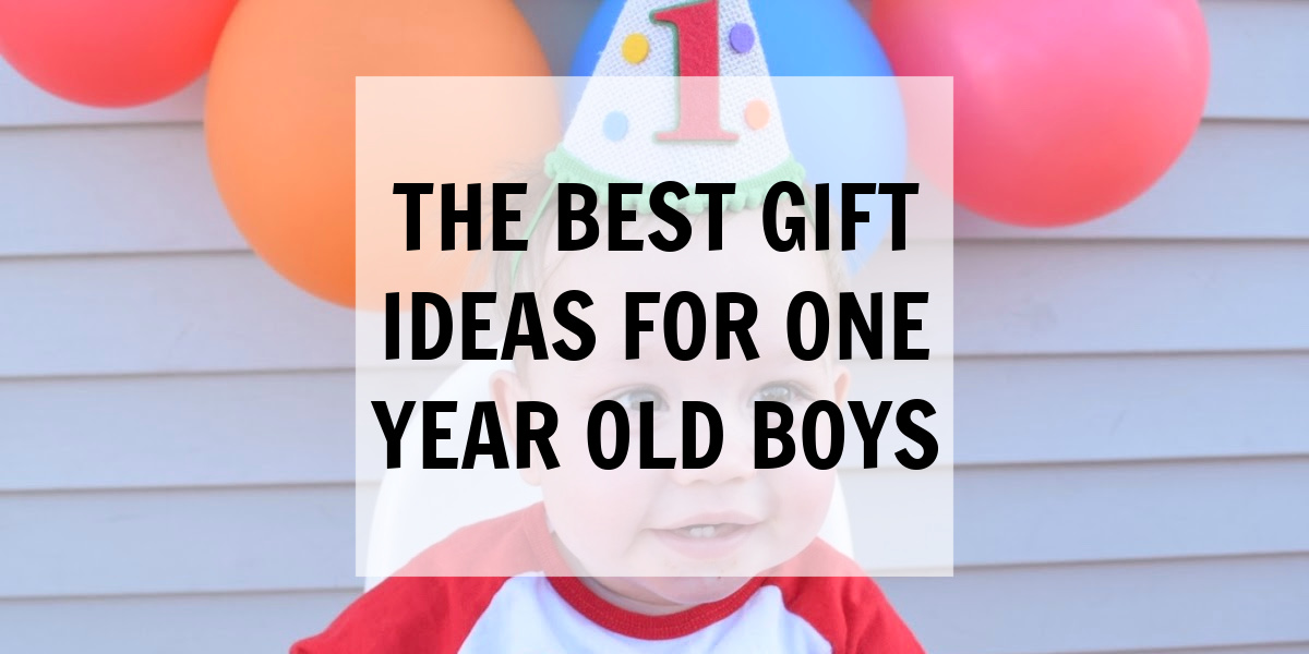 The Best Gift Ideas for One Year Old Boys